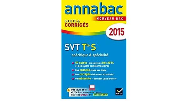 Annales Annabac 2015 SVT Tle S spécifique & spécialité: sujets et corrigés du bac - Terminale S: 9782218980817: Amazon.com: Books