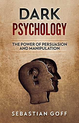 Dark Psychology: The Power of Persuasion and Manipulation