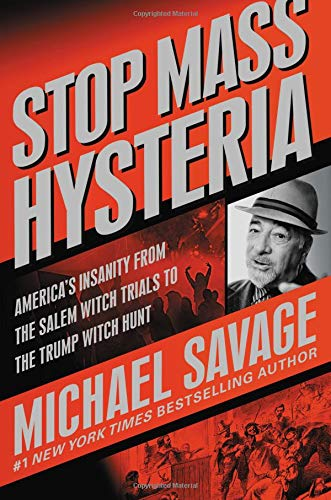 Stop Mass Hysteria: America's Insanity from the Salem Witch Trials to the Trump Witch Hunt