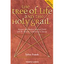 The Tree of Life and the Holy Grail: Ancient and Modern Spiritual Paths and the Mystery of Rennes-Le-Château