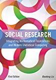 Social Research: Integrating Mathematical Foundations and Modern Statistical Computing (First Edition)