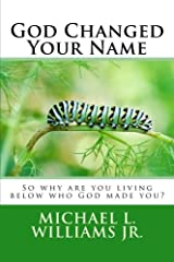God Changed Your Name: So why are you living below who God made you? Paperback