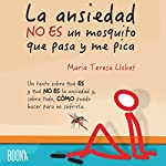 La ansiedad no es un mosquito que pasa y me pica [Anxiety Is Not a Passing Mosquito That Itches] | Maria Teresa Llobet Turallas