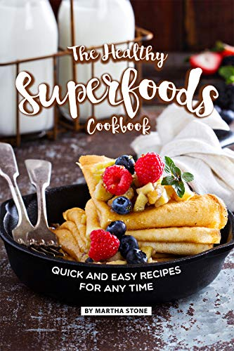 The Healthy Superfoods Cookbook: Quick and Easy Recipes for Any Time (English Edition)