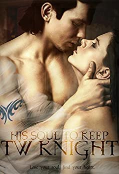 His Soul To Keep (The Dark Knights of Heaven Book 1) by [Knight, TW]