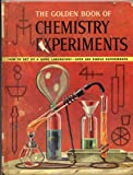 THE GOLDEN BOOK OF CHEMISTRY EXPERIMENTS: How to Set Up a Home Laboratory-Over 200 Simple Experiments by Robert Brent, illustrated by Harry Lazarus (Second Printing, Large format hardcover Published by Golden Press. 112 pages including index)