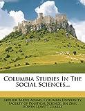 Columbia Studies in the Social Sciences..., Arthur Barto Adams, 1247995879