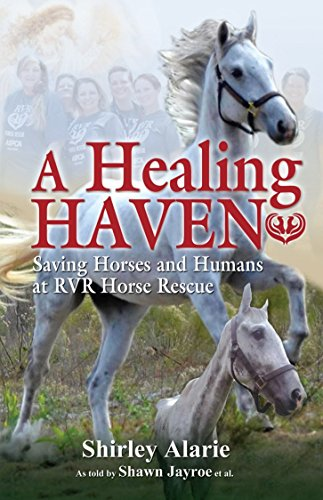A Healing Haven: Saving Horses and Humans at RVR Horse Rescue (Lemons to Lemonade Book (Pet Haven Rescue)