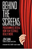 Behind the Screens: Programmers Reveal How Film Festivals Really Work, Jon Gann, 1477692517