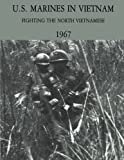 img - for U.S. Marines in Vietnam: Fighting the North Vietnamese - 1967 (Marine Corps Vietnam Series) book / textbook / text book