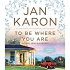 To Be Where You Are Hörbuch von Jan Karon Gesprochen von: John McDonough
