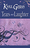Tears and Laughter : Kahlil Gibran