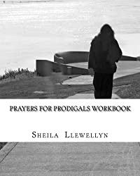 Prayers for Prodigals Workbook: Support group start-up and leader's guide