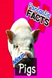 Fantastic Facts About Pigs: Illustrated Fun Learning For Kids