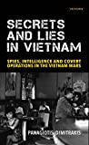 Secrets and Lies in Vietnam: Spies, Intelligence and Covert Operations in the Vietnam Wars (International Library of Twentieth Century History)