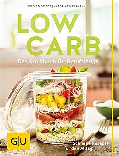 Low Carb: Das Kochbuch für Berufstätige