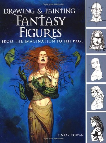 Drawing and Painting Fantasy Figures: From the Imagination to the Page por Finlay Cowan