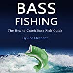 Bass Fishing: The How to Catch Bass Fish Guide | Joe Steender