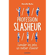 Profession Slasheur : Cumuler les jobs un métier d'avenir (Essai-Psychologie) (French Edition)