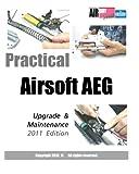 Practical Airsoft AEG Upgrade and Maintenance, AirsoftPRESS Staff, 1453744266