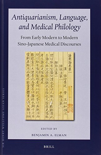 Antiquarianism, Language, and Medical Philology: From Early Modern to Modern Sino-Japanese Medical Discourses (Sir Henry Wellcome Asian)