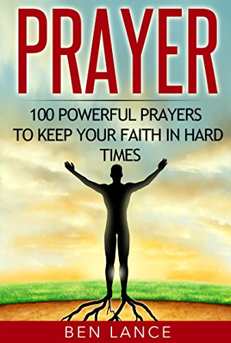 Prayer: 100 Powerful Prayers to Keep Your Faith in Hard Times (Prayer,  Faith in God, Christian Prayers, Bible)