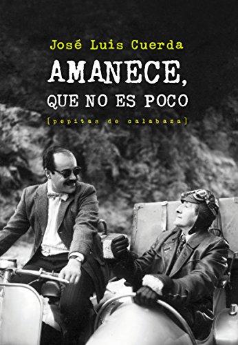 Descargar Libro Amanece, Que No Es Poco José Luis Cuerda Martínez