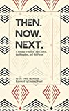 img - for Then. Now. Next.: A biblical vision of the church, the kingdom, and the future book / textbook / text book