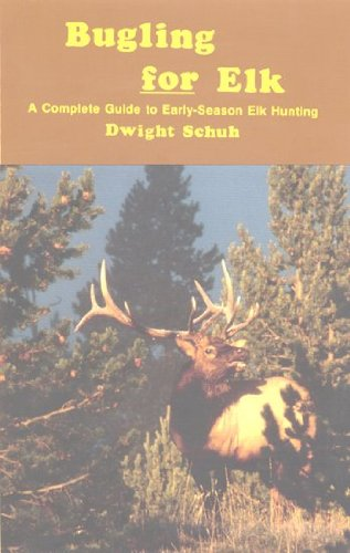 Bugling for Elk: A Complete Guide to Early-Season Elk -