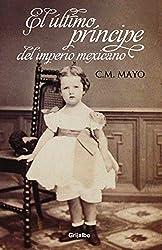 El ultimo Principe del imperio mexicano (Spanish Edition)