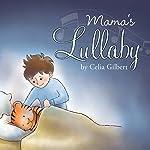 Mama's Lullaby | Celia Gilbert