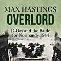 Overlord: D-Day and the Battle for Normandy 1944 Hörbuch von Max Hastings Gesprochen von: Barnaby Edwards