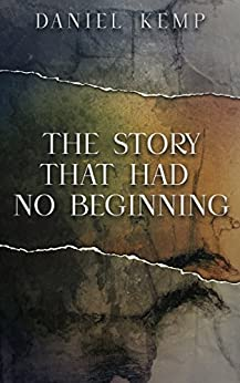 The Story That Had No Beginning by [Kemp, Daniel]