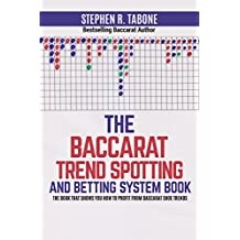 THE BACCARAT TREND SPOTTING AND BETTING SYSTEM BOOK: THE BOOK THAT SHOWS YOU HOW TO PROFIT FROM BACCARAT SHOE TRENDS