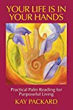 Book cover image for Your Life Is In Your Hands: Practical Palm Reading for Purposeful Living