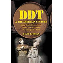 Ddt And The American Century: Global Health, Environmental Politics And The Pesticide That Changed The World