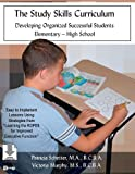 The Study Skills Curriculum: Developing Organized Successful Students Elementary-High School