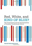 img - for Red, White, and Kind of Blue?: The Conservatives and the Americanization of Canadian Constitutional Culture book / textbook / text book