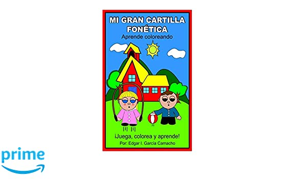Amazon.com: MI GRAN CARTILLA FONÉTICA (Spanish Edition) (9780984584222): EDGAR IVAN GARCIA: Books