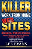 Killer Work from Home Websites: Blogging, Website Design, Website Business, Website Building with SBI! Site Build It! Make Money Online