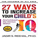 27 Ways to Increase Your Child's IQ: And Unleash the Genius Within | Jagir S Reehal