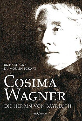 Cosima Wagner: Ein Lebens- und Charakterbild: Die Herrin von Bayreuth 1883-1930