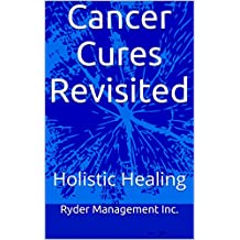 Cancer Cures Revisited: Holistic Healing