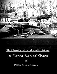 A Sword Named Sharp (Chronicles of the Moonshine Wizard)