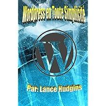 Wordpress en Toute Simplicité: Votre Guide de WordPress Complète à Construire un Site Web (wordpress Pour les Débutants t. 1) (French Edition)