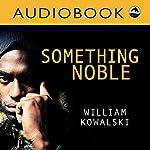 Something Noble: Rapid Reads | William Kowalski