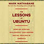 The Lessons of Ubuntu: How an African Philosophy Can Inspire Racial Healing in America | Mark Mathabane