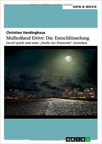 Mulholland Drive: Die Entschlusselung. David Lynch Und Seine Strasse Der Finsternis Verstehen