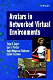 Avatars in Networked Virtual Environments, Capin, Tolga K. and Magnenat-Thalmann, Nadia, 0471988634