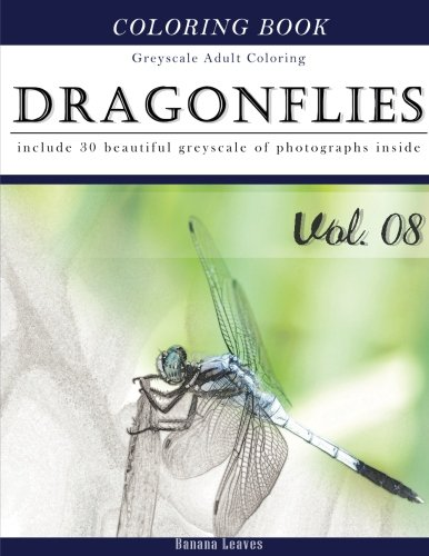 Dragonflies : Insect Gray Scale Photo Adult Coloring Book, Mind Relaxation Stress Relief Coloring Book Vol8: Series of coloring book for adults and ... x 27.94 cm) (Adults Coloring Book) (Volume 8)
